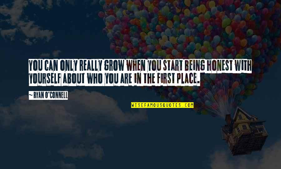 About Being Yourself Quotes By Ryan O'Connell: You can only really grow when you start