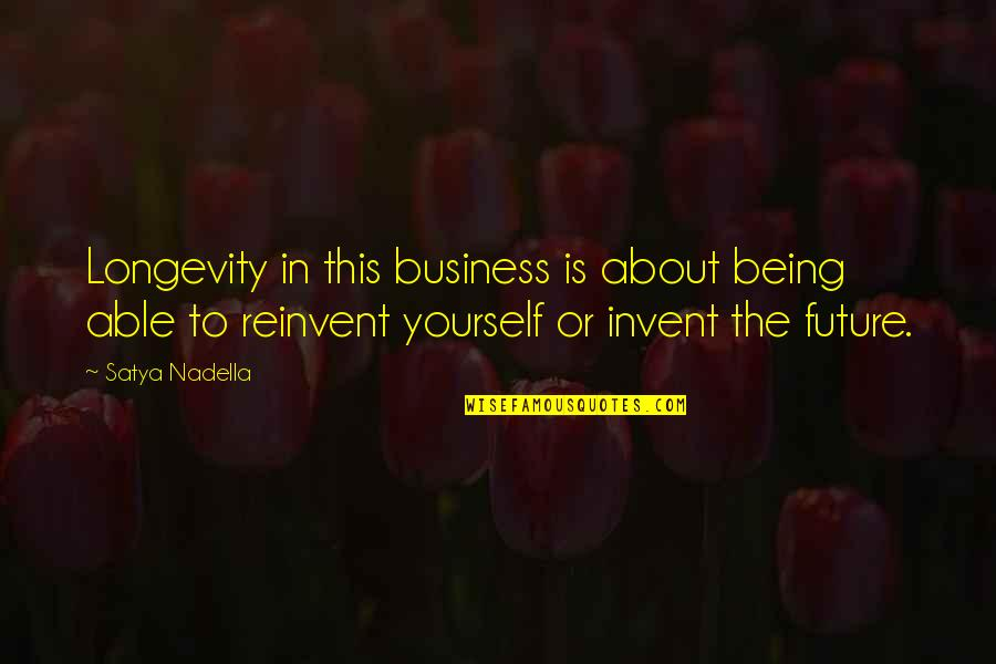 About Being Yourself Quotes By Satya Nadella: Longevity in this business is about being able