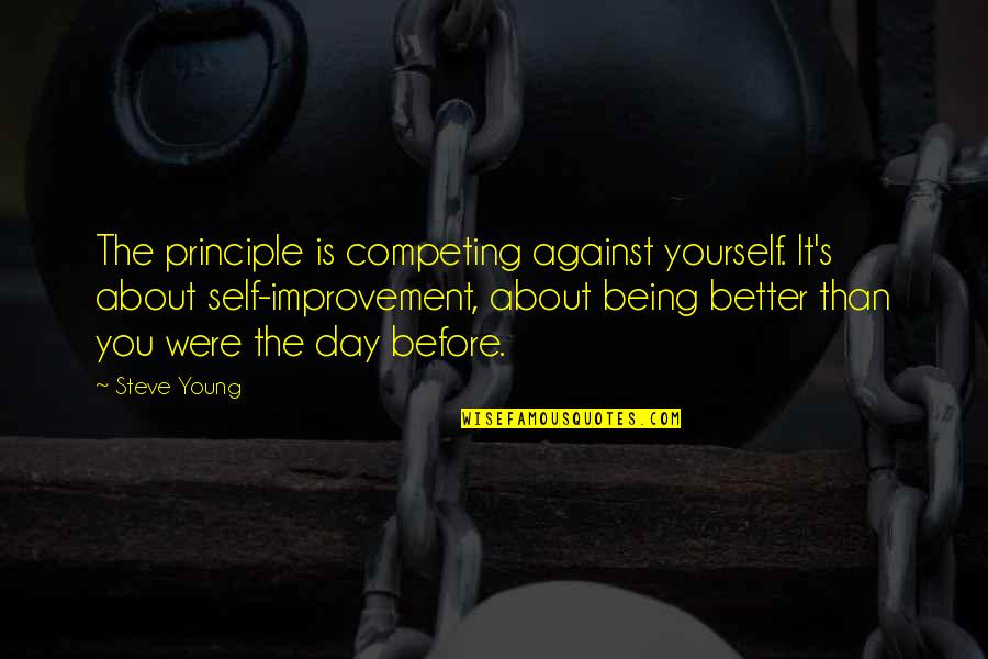 About Being Yourself Quotes By Steve Young: The principle is competing against yourself. It's about