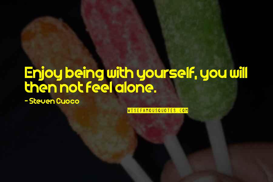 About Being Yourself Quotes By Steven Cuoco: Enjoy being with yourself, you will then not