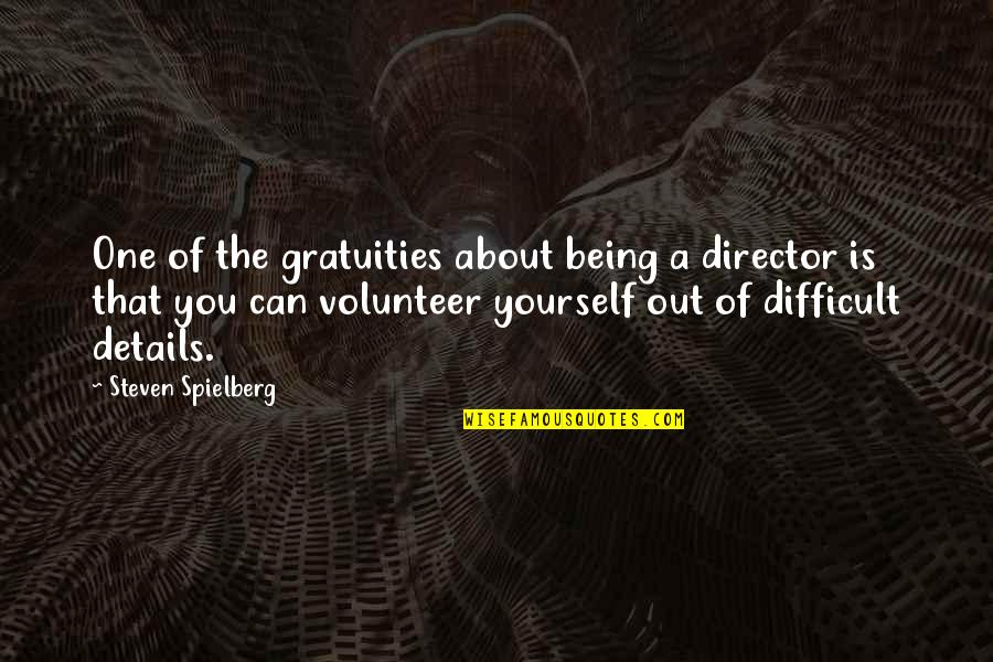 About Being Yourself Quotes By Steven Spielberg: One of the gratuities about being a director