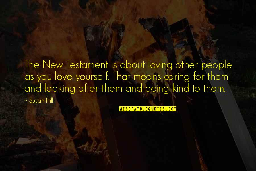 About Being Yourself Quotes By Susan Hill: The New Testament is about loving other people