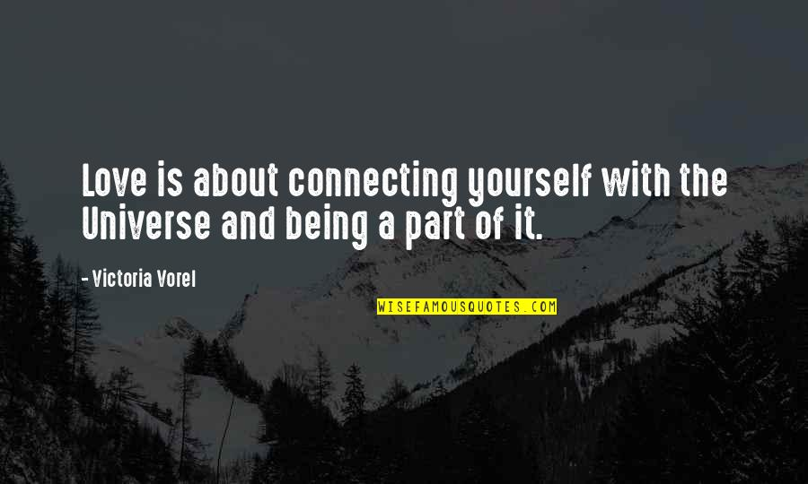 About Being Yourself Quotes By Victoria Vorel: Love is about connecting yourself with the Universe