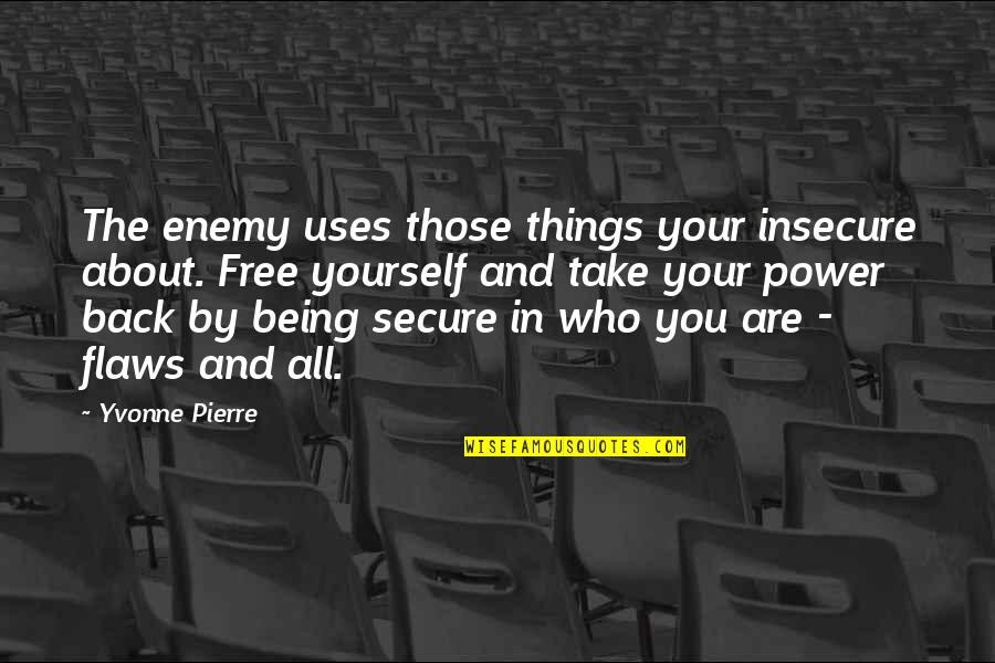 About Being Yourself Quotes By Yvonne Pierre: The enemy uses those things your insecure about.