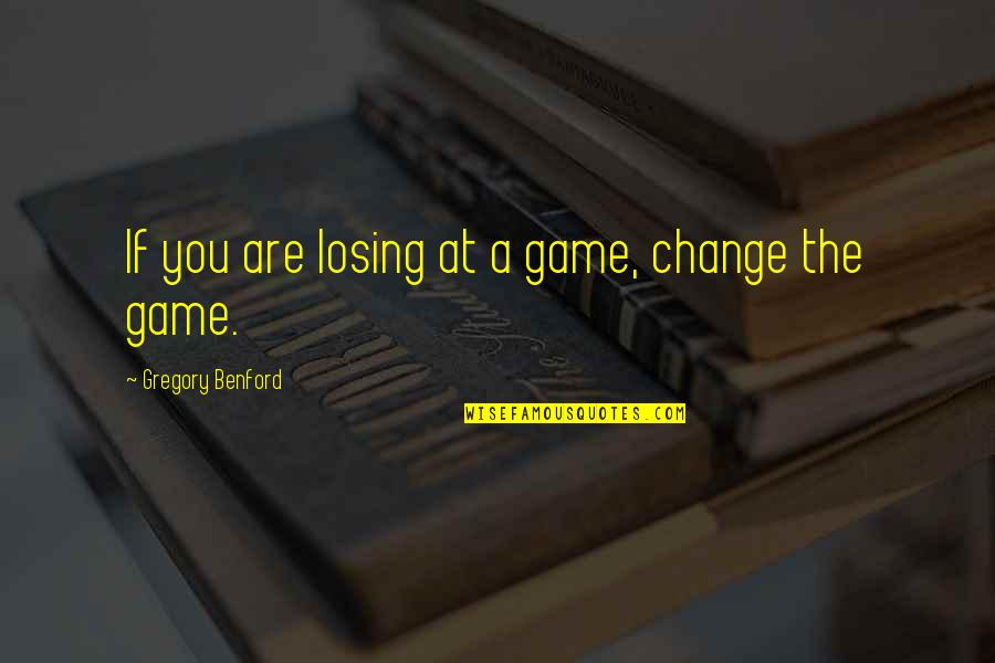 About Graduation Day Quotes By Gregory Benford: If you are losing at a game, change