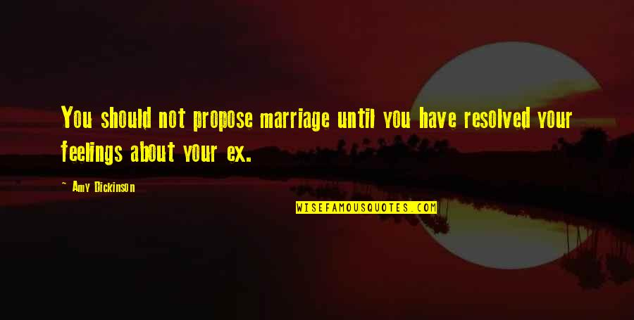 About Marriage Quotes By Amy Dickinson: You should not propose marriage until you have