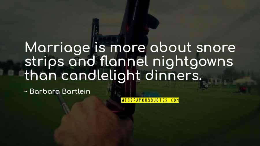 About Marriage Quotes By Barbara Bartlein: Marriage is more about snore strips and flannel
