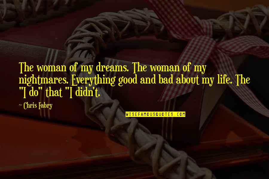 About Marriage Quotes By Chris Fabry: The woman of my dreams. The woman of