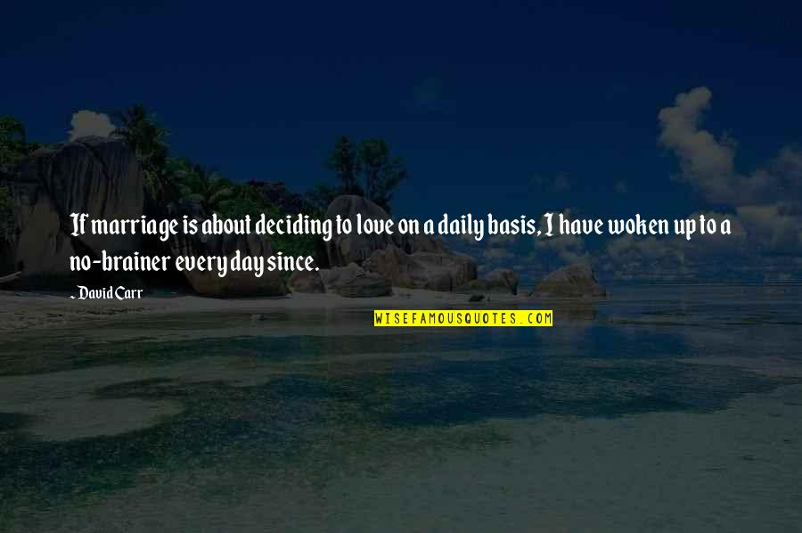 About Marriage Quotes By David Carr: If marriage is about deciding to love on