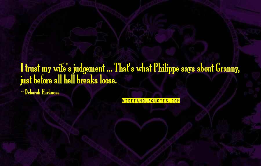 About Marriage Quotes By Deborah Harkness: I trust my wife's judgement ... That's what