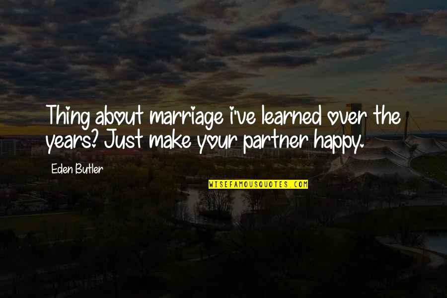 About Marriage Quotes By Eden Butler: Thing about marriage i've learned over the years?