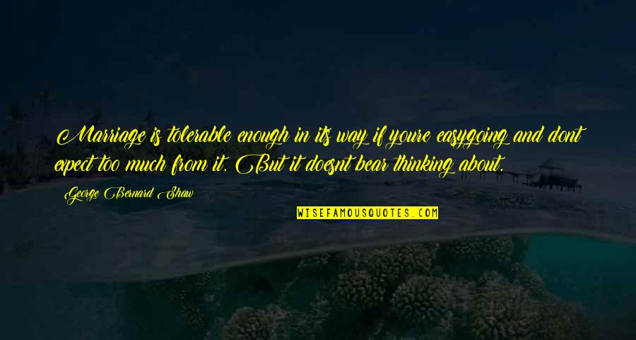 About Marriage Quotes By George Bernard Shaw: Marriage is tolerable enough in its way if