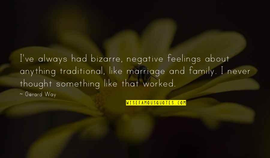 About Marriage Quotes By Gerard Way: I've always had bizarre, negative feelings about anything