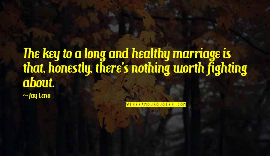 About Marriage Quotes By Jay Leno: The key to a long and healthy marriage