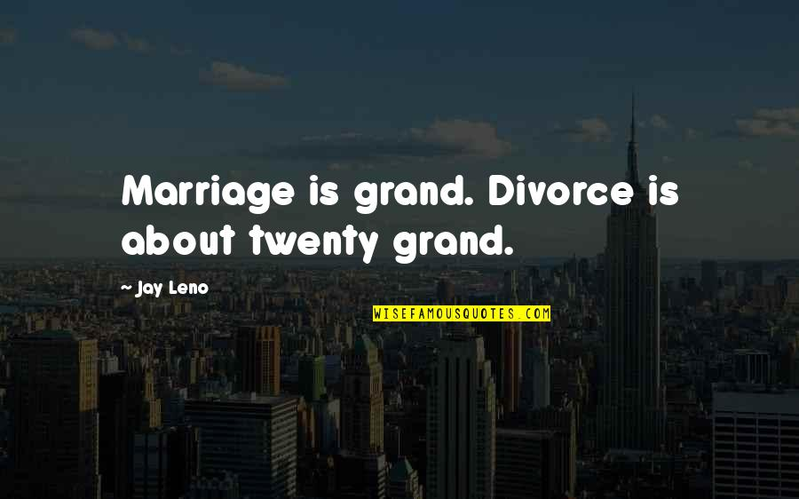 About Marriage Quotes By Jay Leno: Marriage is grand. Divorce is about twenty grand.