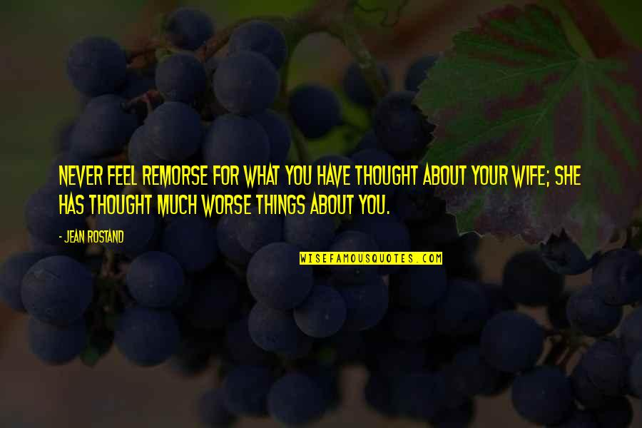 About Marriage Quotes By Jean Rostand: Never feel remorse for what you have thought