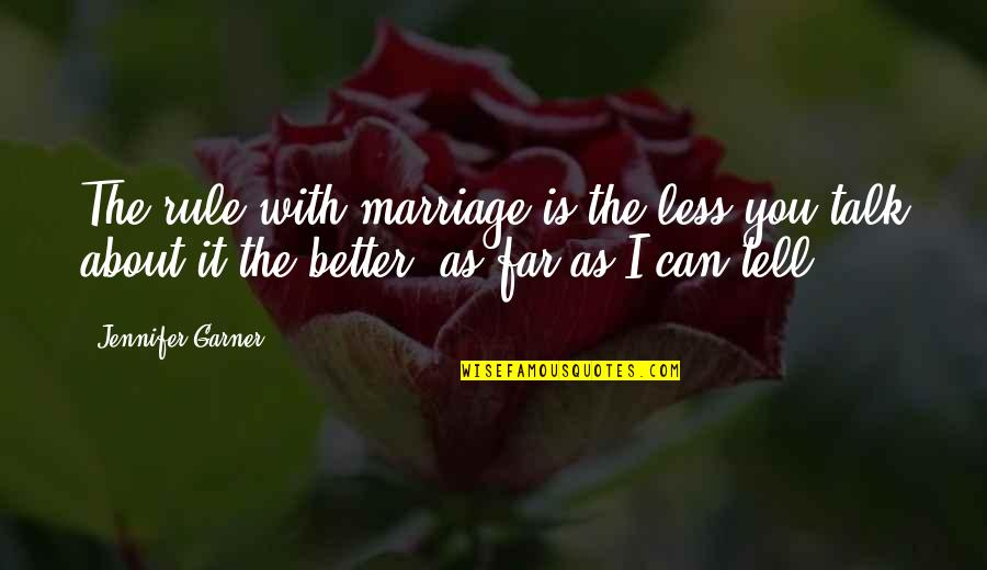 About Marriage Quotes By Jennifer Garner: The rule with marriage is the less you