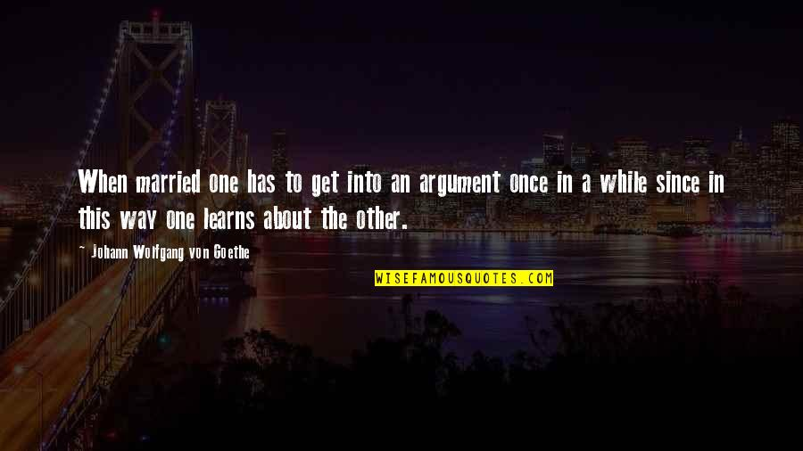 About Marriage Quotes By Johann Wolfgang Von Goethe: When married one has to get into an