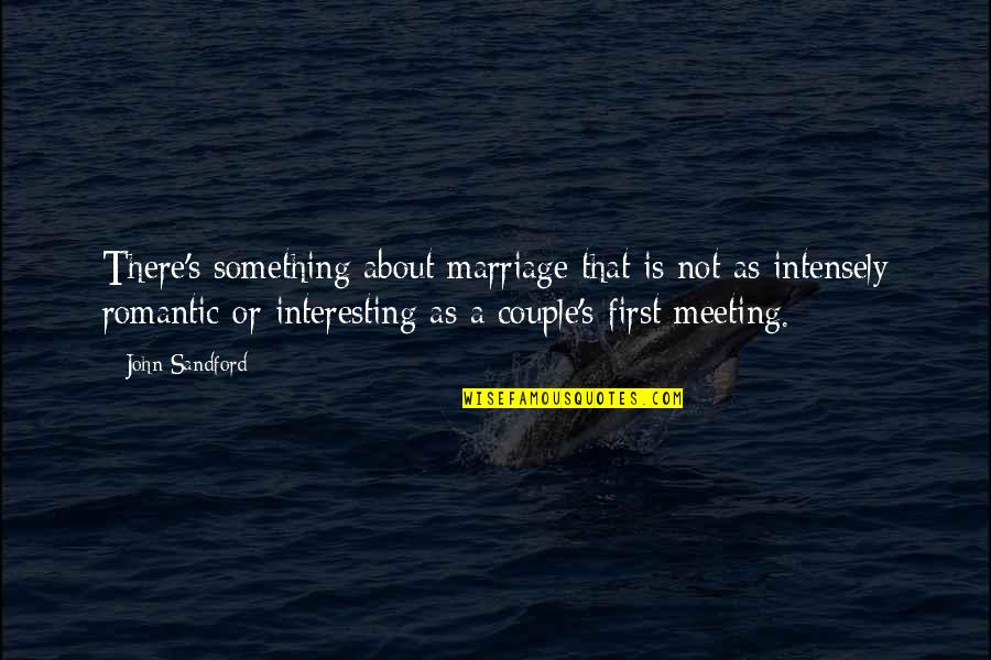 About Marriage Quotes By John Sandford: There's something about marriage that is not as