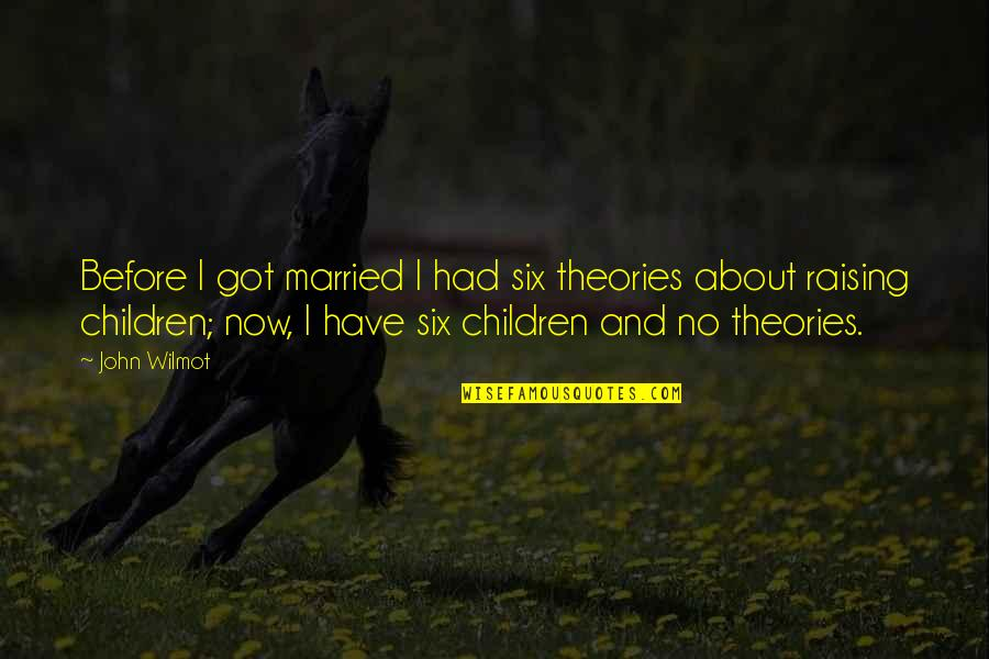 About Marriage Quotes By John Wilmot: Before I got married I had six theories