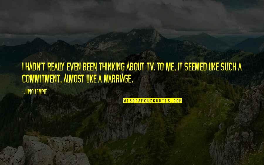 About Marriage Quotes By Juno Temple: I hadn't really even been thinking about TV.
