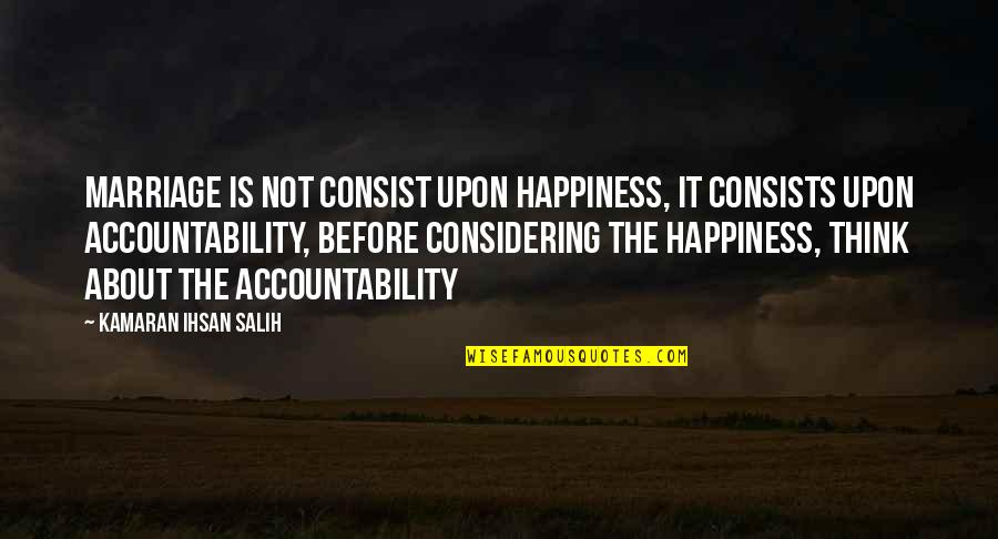 About Marriage Quotes By Kamaran Ihsan Salih: Marriage is not consist upon happiness, it consists