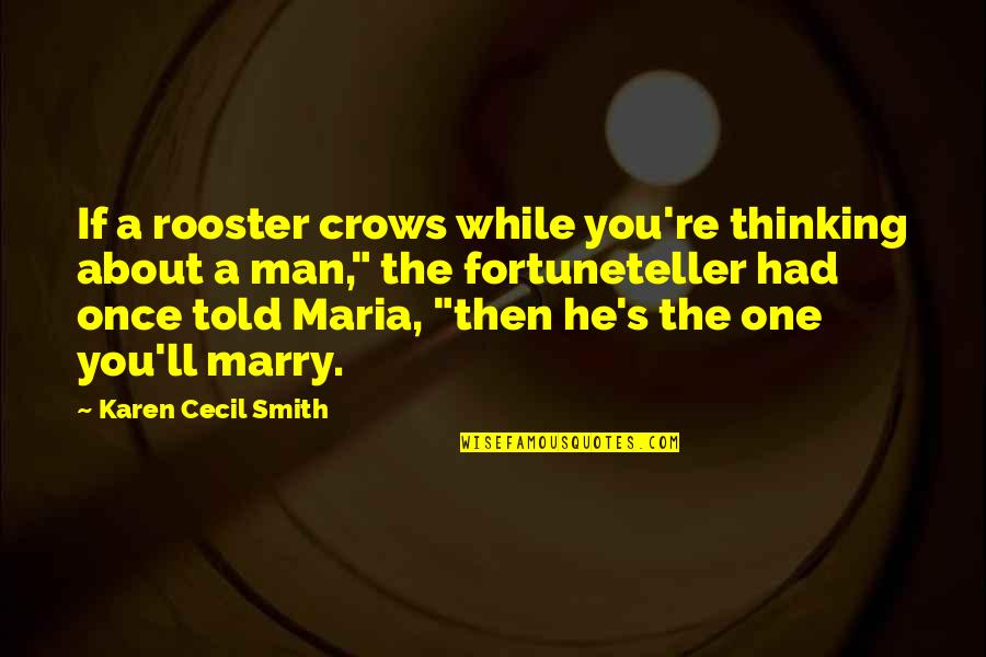 About Marriage Quotes By Karen Cecil Smith: If a rooster crows while you're thinking about