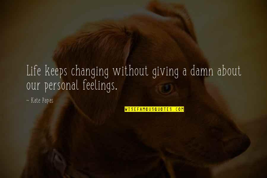 About Marriage Quotes By Kate Papas: Life keeps changing without giving a damn about