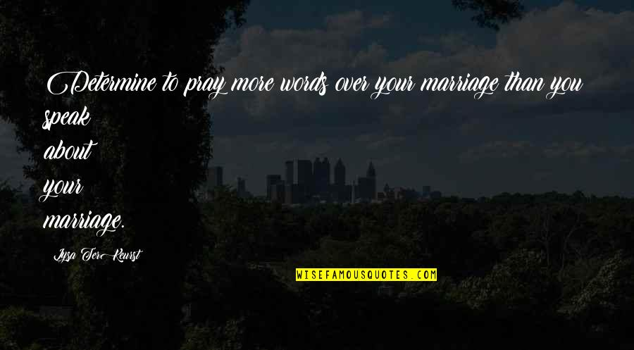 About Marriage Quotes By Lysa TerKeurst: Determine to pray more words over your marriage