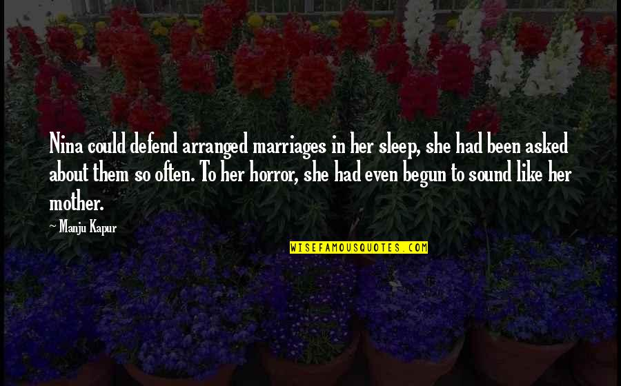 About Marriage Quotes By Manju Kapur: Nina could defend arranged marriages in her sleep,