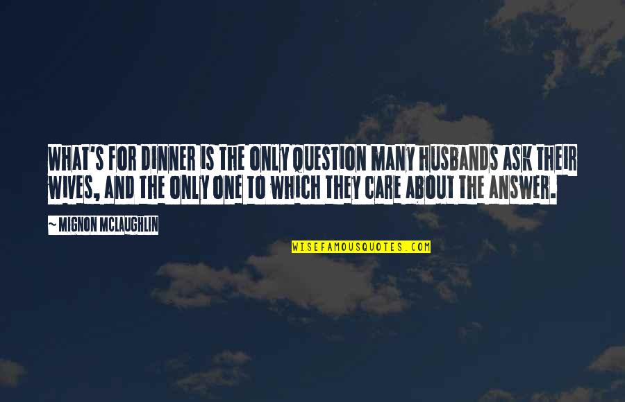 About Marriage Quotes By Mignon McLaughlin: What's for dinner is the only question many