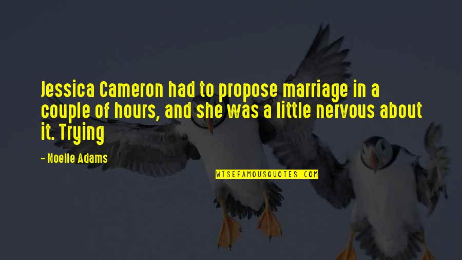 About Marriage Quotes By Noelle Adams: Jessica Cameron had to propose marriage in a