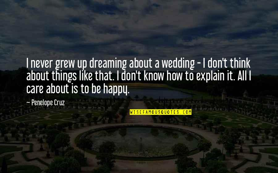 About Marriage Quotes By Penelope Cruz: I never grew up dreaming about a wedding