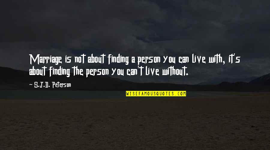 About Marriage Quotes By S.J.D. Peterson: Marriage is not about finding a person you