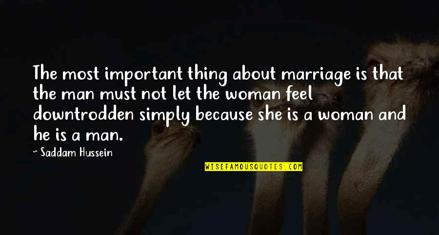 About Marriage Quotes By Saddam Hussein: The most important thing about marriage is that