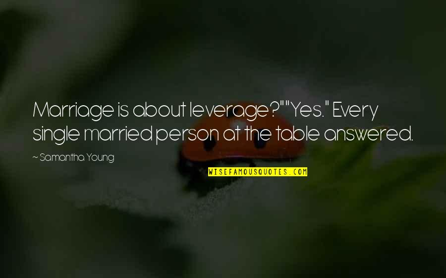 """About Marriage Quotes By Samantha Young: Marriage is about leverage?""""""""Yes."""" Every single married person"""