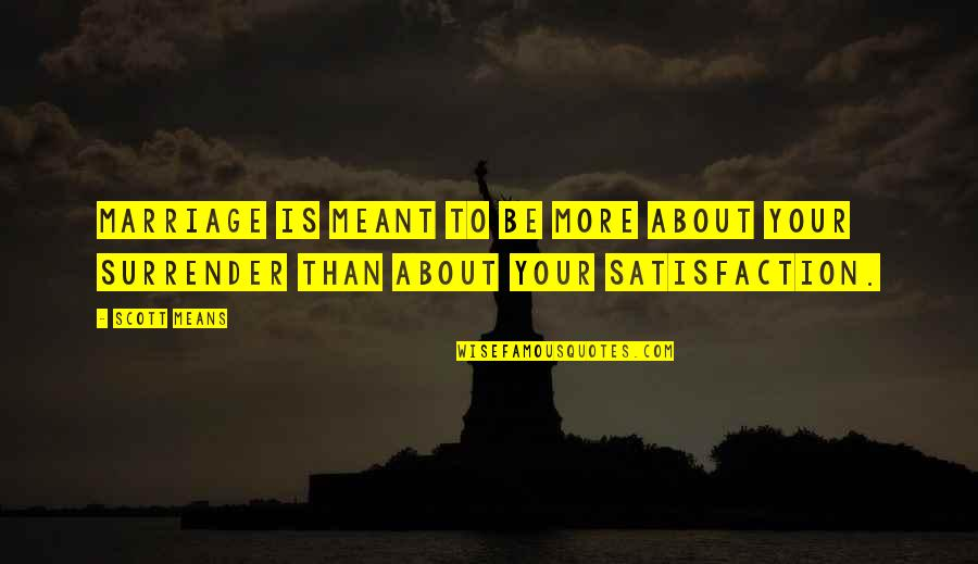 About Marriage Quotes By Scott Means: Marriage is meant to be more about your