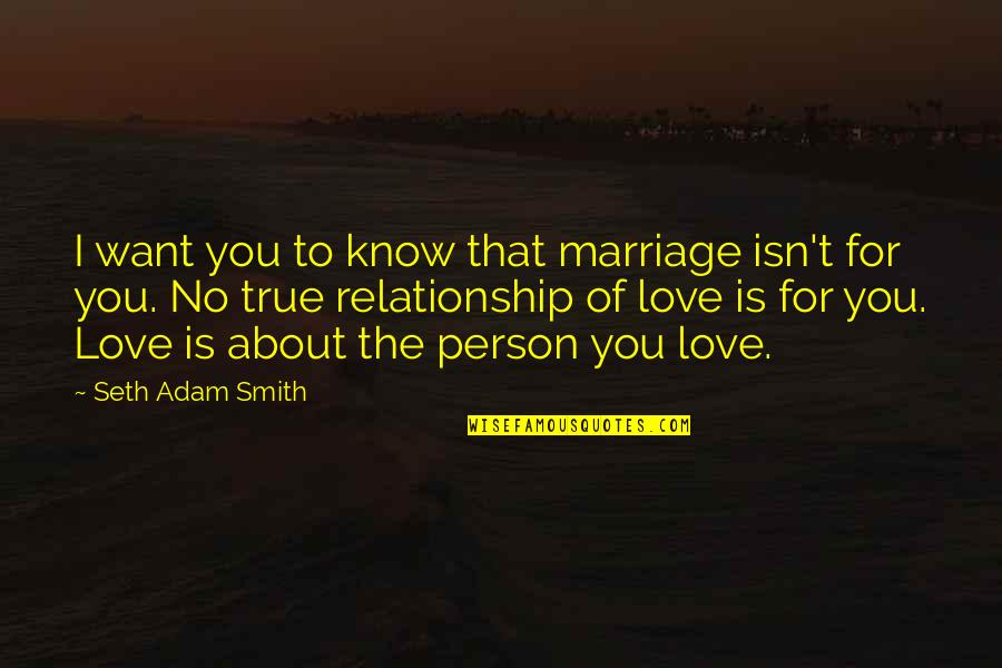 About Marriage Quotes By Seth Adam Smith: I want you to know that marriage isn't