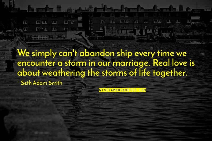 About Marriage Quotes By Seth Adam Smith: We simply can't abandon ship every time we