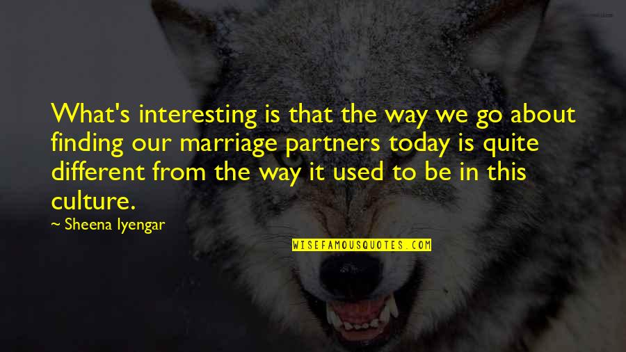 About Marriage Quotes By Sheena Iyengar: What's interesting is that the way we go