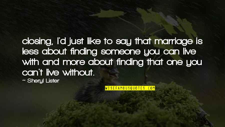 About Marriage Quotes By Sheryl Lister: closing, I'd just like to say that marriage