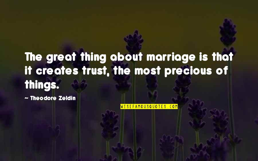 About Marriage Quotes By Theodore Zeldin: The great thing about marriage is that it