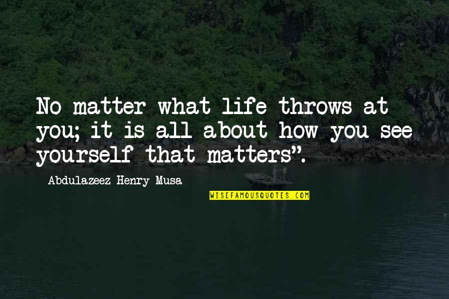 About Motivational Quotes By Abdulazeez Henry Musa: No matter what life throws at you; it