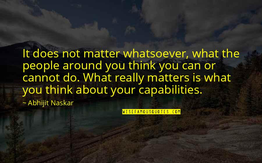 About Motivational Quotes By Abhijit Naskar: It does not matter whatsoever, what the people