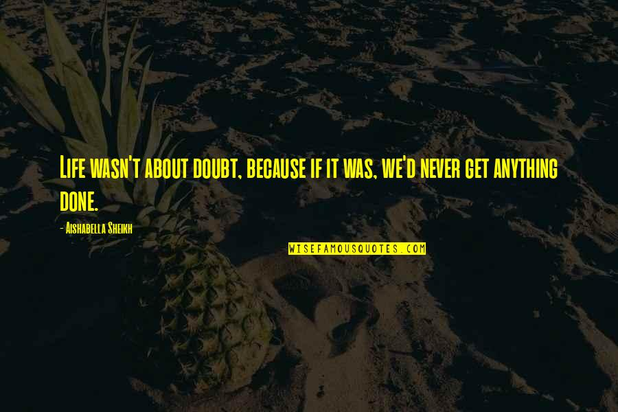 About Motivational Quotes By Aishabella Sheikh: Life wasn't about doubt, because if it was,