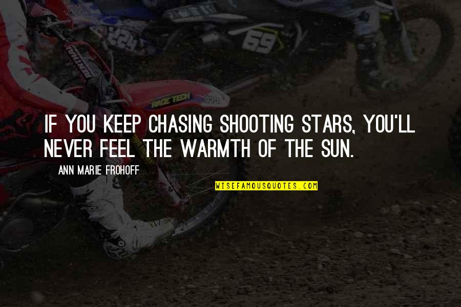 About Motivational Quotes By Ann Marie Frohoff: If you keep chasing shooting stars, you'll never
