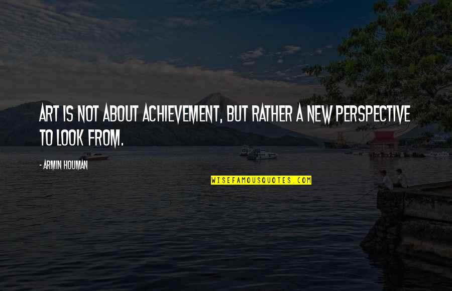 About Motivational Quotes By Armin Houman: Art is not about achievement, but rather a