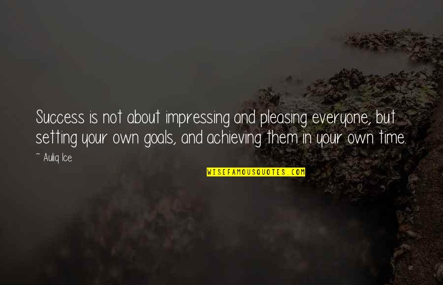 About Motivational Quotes By Auliq Ice: Success is not about impressing and pleasing everyone,