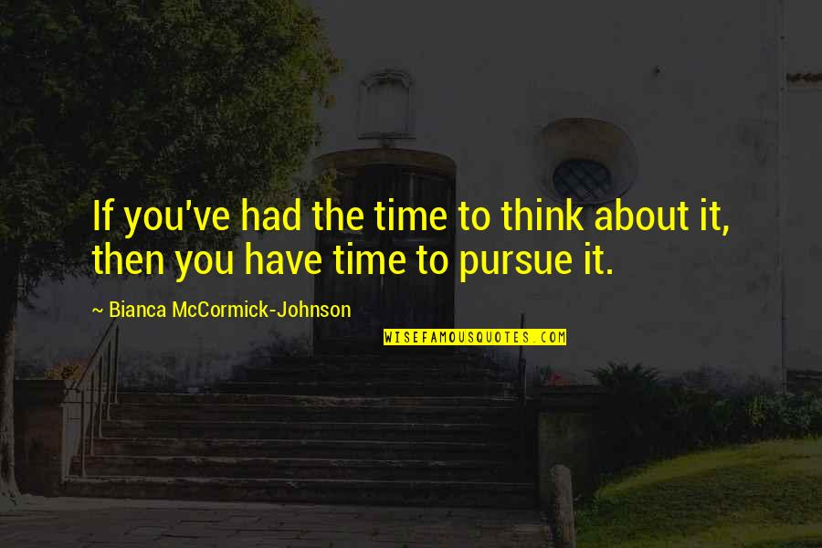 About Motivational Quotes By Bianca McCormick-Johnson: If you've had the time to think about