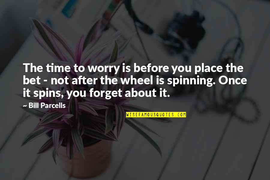 About Motivational Quotes By Bill Parcells: The time to worry is before you place